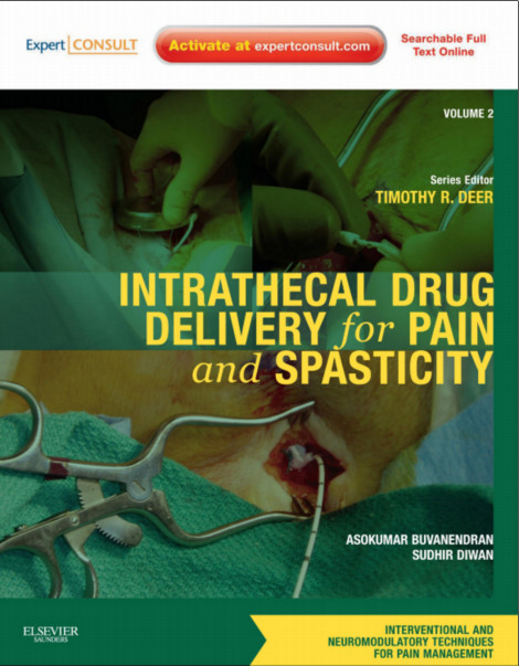 Intrathecal Drug Delivery for Pain and Spasticity: Volume 2: A Volume in the Interventional and Neuromodulatory Techniques for Pain Management Series