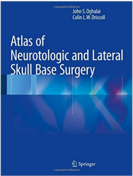 Atlas of Neurotologic and Lateral Skull Base Surgery 1st ed. 2016 Edition