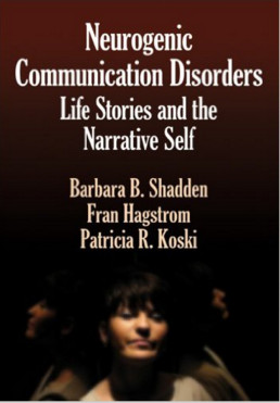 Neurogenic Communication Disorders: Life Stories and the Narrative Self 1st Edition