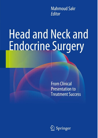 Head and Neck and Endocrine Surgery: From Clinical Presentation to Treatment Success 1st ed. 2016 Edition