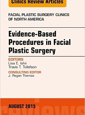 Evidence-Based Procedures in Facial Plastic Surgery, An Issue of Facial Plastic Surgery Clinics of North America, 1e (The Clinics: Surgery)-Original PDF