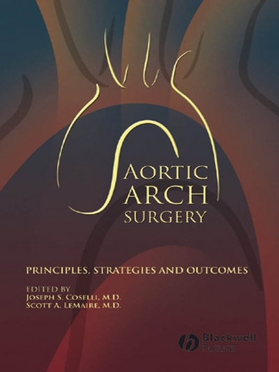 Aortic Arch Surgery : Principles, Stategies and Outcomes