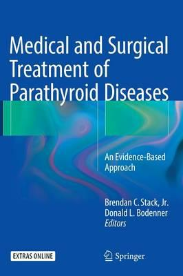 Medical and Surgical Treatment of Parathyroid Diseases: An Evidence-Based Approach 1st ed. 2017 Edition