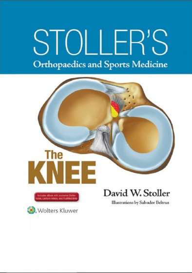Stoller's Orthopaedics and Sports Medicine: The Knee: Includes Stoller Lecture Videos and Stoller Notes First Edition PDF & VIDEO