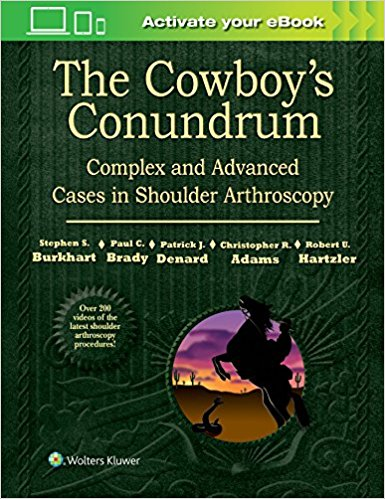 The Cowboy's Conundrum: Complex and Advanced Cases in Shoulder Arthroscopy First Edition PDF & Video