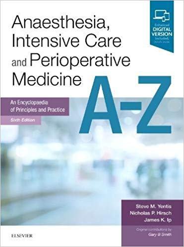 Anaesthesia, Intensive Care and Perioperative Medicine A-Z: An Encyclopaedia of Principles and Practice, 6e (FRCA Study Guides) 6th Edition PDF