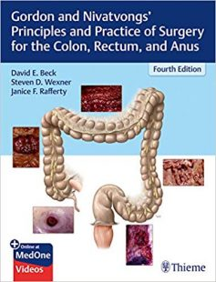 Gordon and Nivatvongs' Principles and Practice of Surgery for the Colon, Rectum, and Anus 4th Edition PDF  & video