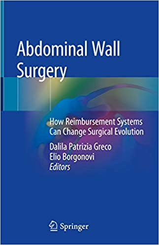 Abdominal Wall Surgery: How Reimbursement Systems Can Change Surgical Evolution 1st ed. 2019 Edition