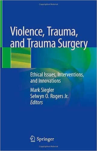 Violence, Trauma, and Trauma Surgery: Ethical Issues, Interventions, and Innovations 1st ed. 2020 Edition PDF