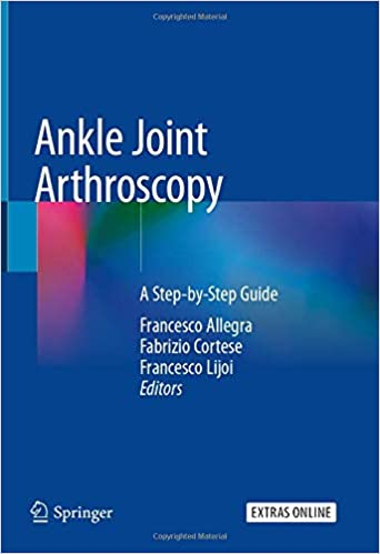 Ankle Joint Arthroscopy: A Step-by-Step Guide 1st ed. 2020 Edition PDF