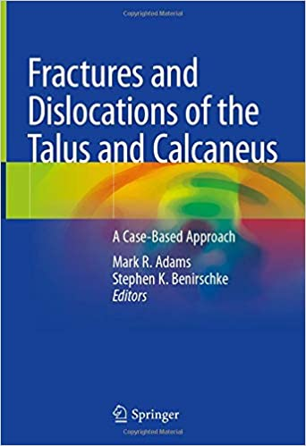 Fractures and Dislocations of the Talus and Calcaneus: A Case-Based Approach 1st ed. 2020 Edition PDF