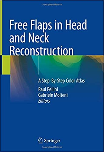Free Flaps in Head and Neck Reconstruction: A Step-By-Step Color Atlas 1st ed. 2020 Edition PDF