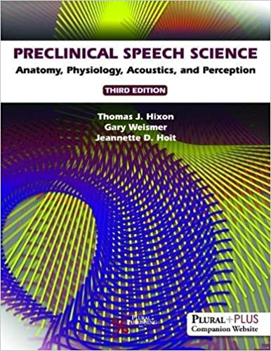 Preclinical Speech Science: Anatomy, Physiology, Acoustics, and Perception, Third Edition 3rd Edition PDF