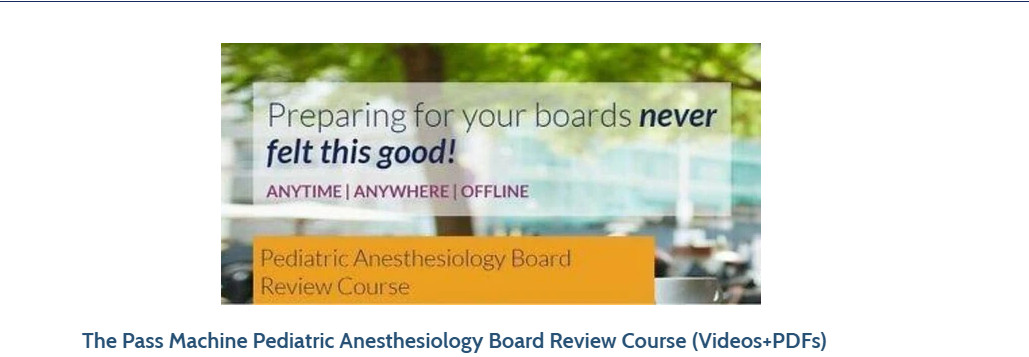 The Pass Machine Pediatric Anesthesiology Board Review Course (Videos+PDFs)