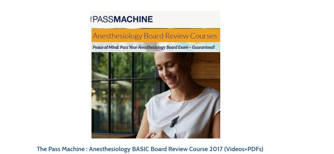 The Pass Machine : Anesthesiology BASIC Board Review Course 2017 (Videos+PDFs)