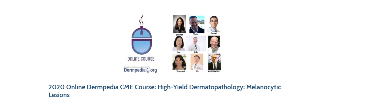 2020 Online Dermpedia CME Course: High-Yield Dermatopathology: Melanocytic Lesions