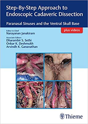 Step By Step Approach To Endoscopic Cadaveric Dissection Paranasal Sinuses And The Ventral Skull Base