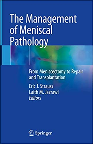 The Management of Meniscal Pathology: From Meniscectomy to Repair and Transplantation 1st ed. 2020 Edition PDF